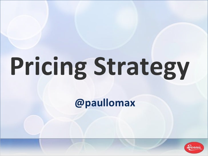 Pricing Strategy<br />@paullomax<br />