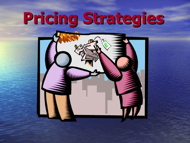 Pricing Strategies Price? Cost-Plus Destroyer
