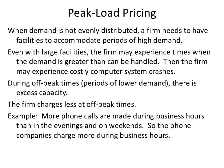 Peak-Load PricingWhen demand is not evenly distributed, a firm needs to have  facilities to accommodate periods of high de...