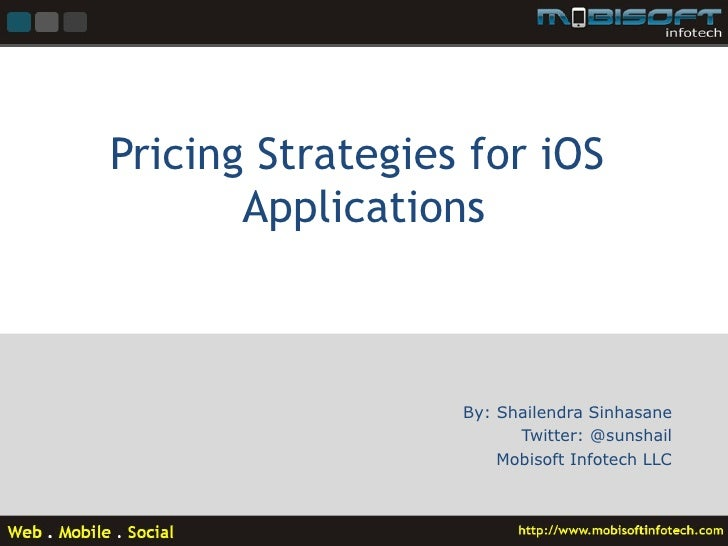 Pricing Strategies for iOS       Applications                  By: Shailendra Sinhasane                        Twitter: @s...