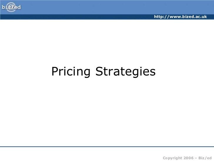 http://www.bized.ac.ukPricing Strategies                     Copyright 2006 – Biz/ed