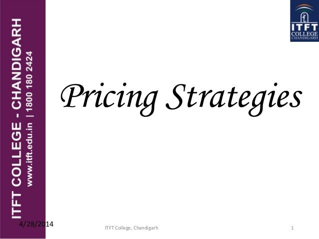 Pricing Strategies 4/28/2014 ITFT College, Chandigarh 1