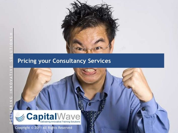 Pricing your Consultancy Services<br />D E L I V E R I N G   I N N O V A T I V E    S O L U T I O N S ®<br />Copyright © 2...