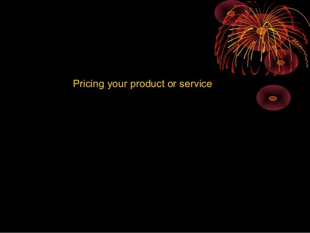 Pricing your product or service april 27,2009