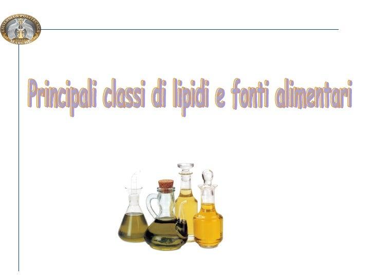 Pricipali classi di lipidi e fonti alimentari