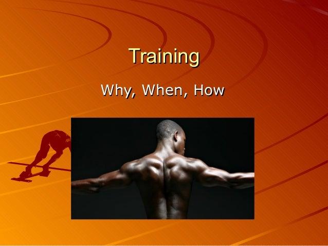 TrainingWhy, When, How