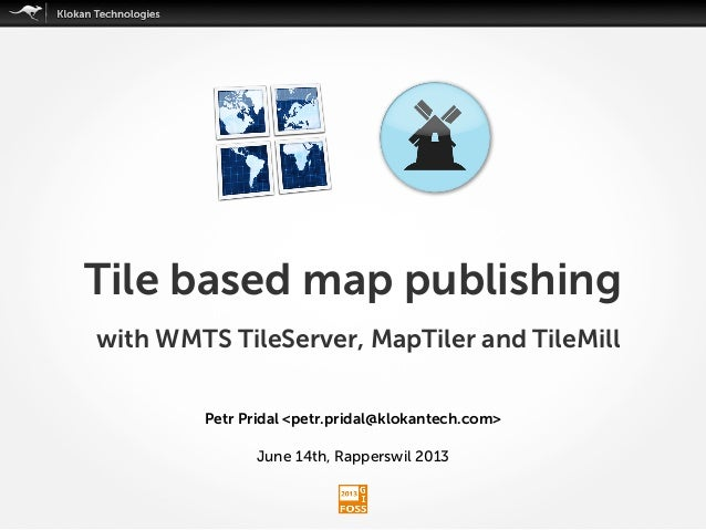 Petr Pridal <petr.pridal@klokantech.com>June 14th, Rapperswil 2013Tile based map publishingwith WMTS TileServer, MapTiler ...