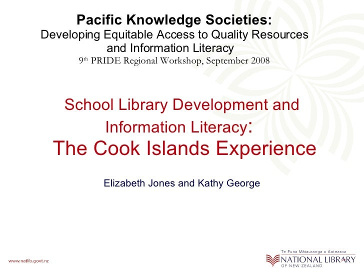 School Library Development and   Information Literacy :   The Cook Islands Experience Elizabeth Jones and Kathy George Pac...