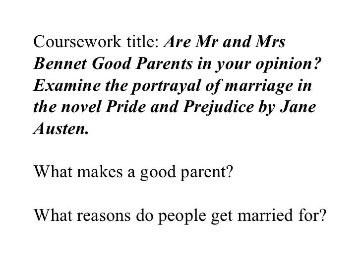 Coursework title:  Are Mr and Mrs Bennet Good Parents in your opinion?  Examine the portrayal of marriage in the novel Pri...