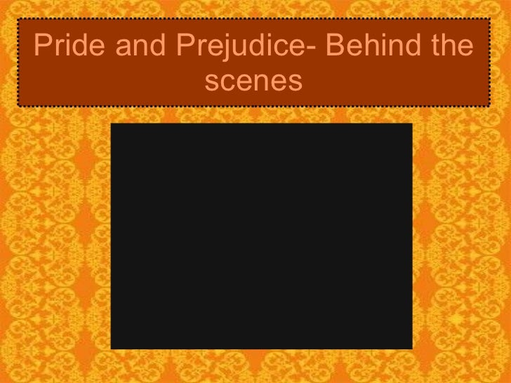Pride and prejudice-behind the scenes