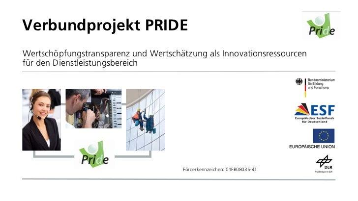 Verbundprojekt PRIDE Wertschöpfungstransparenz und Wertschätzung als Innovationsressourcen für den Dienstleistungsbereich ...