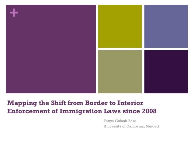 +Mapping the Shift from Border to InteriorEnforcement of Immigration Laws since 2008                           Tanya Golas...