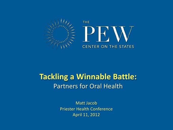 Tackling a Winnable Battle:   Partners for Oral Health             Matt Jacob     Priester Health Conference            Ap...