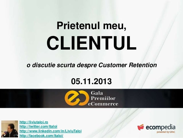 Prietenul meu,  CLIENTUL o discutie scurta despre Customer Retention  05.11.2013  http://liviutaloi.ro http://twitter.com/...
