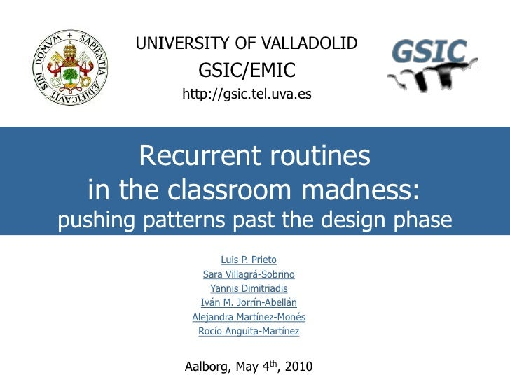 UNIVERSITY OF VALLADOLID<br />GSIC/EMIC<br />http://gsic.tel.uva.es<br />Recurrent routines in the classroom madness:pushi...