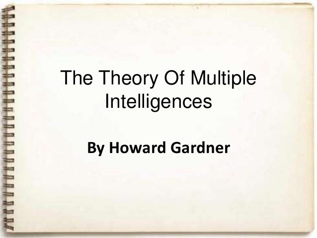 The Theory Of Multiple     Intelligences  By Howard Gardner