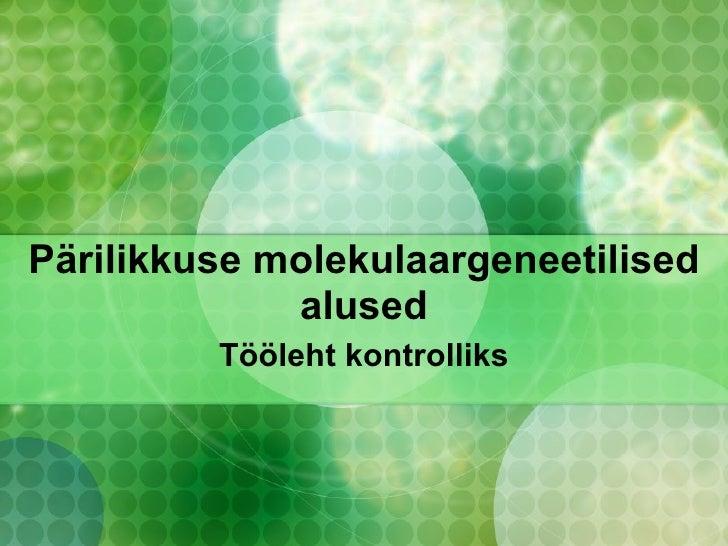 Pärilikkuse molekulaargeneetilised alused Tööleht kontrolliks
