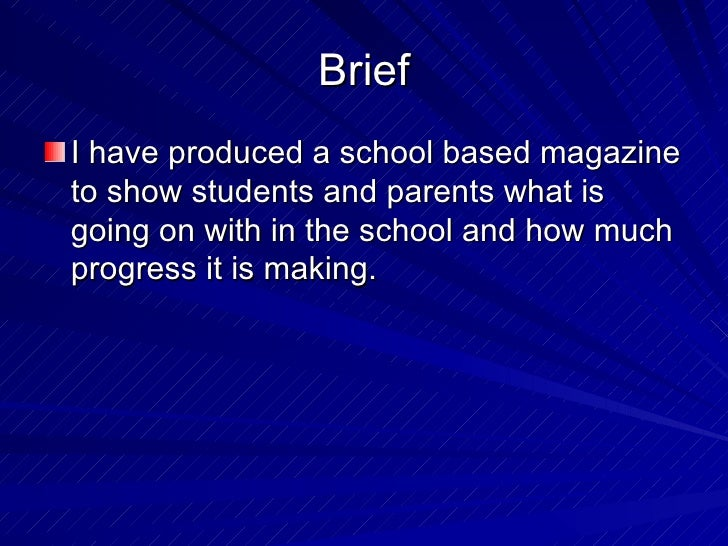 BriefI have produced a school based magazineto show students and parents what isgoing on with in the school and how muchpr...