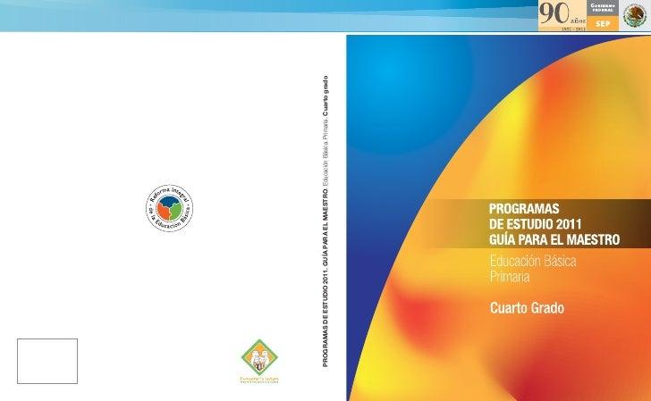 PROGRAMAS DE ESTUDIO 2011. GUÍA PARA EL MAESTRO. Educación Básica. Primaria. Cuarto grado
