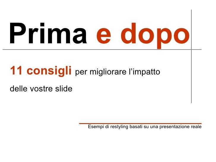 Prima  e dopo 11 consigli   per migliorare l'impatto delle vostre slide   Esempi di restyling basati su una presentazione ...