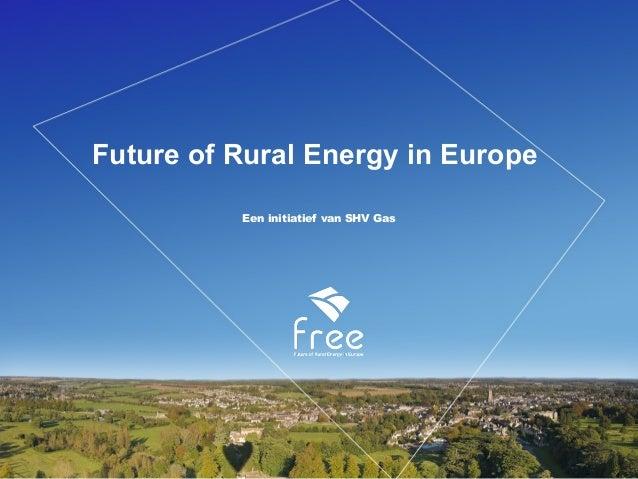 Future of Rural Energy in Europe Een initiatief van SHV Gas
