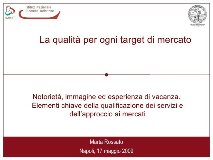 Marta Rossato Napoli, 17 maggio 2009 Notorietà, immagine ed esperienza di vacanza.  Elementi chiave della qualificazione d...