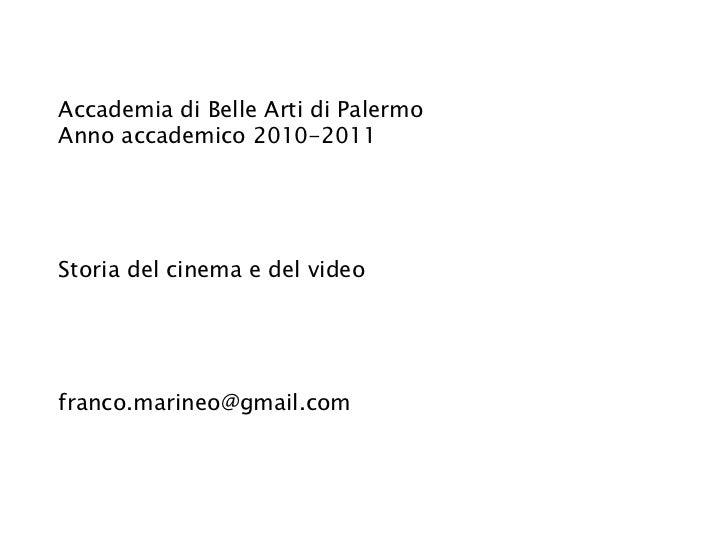 Accademia di Belle Arti di Palermo Anno accademico 2010-2011 Storia del cinema e del video [email_address]