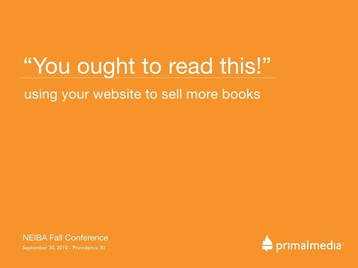 """""""You ought to read this!"""" using your website to sell more books     NEIBA Fall Conference                                 ..."""
