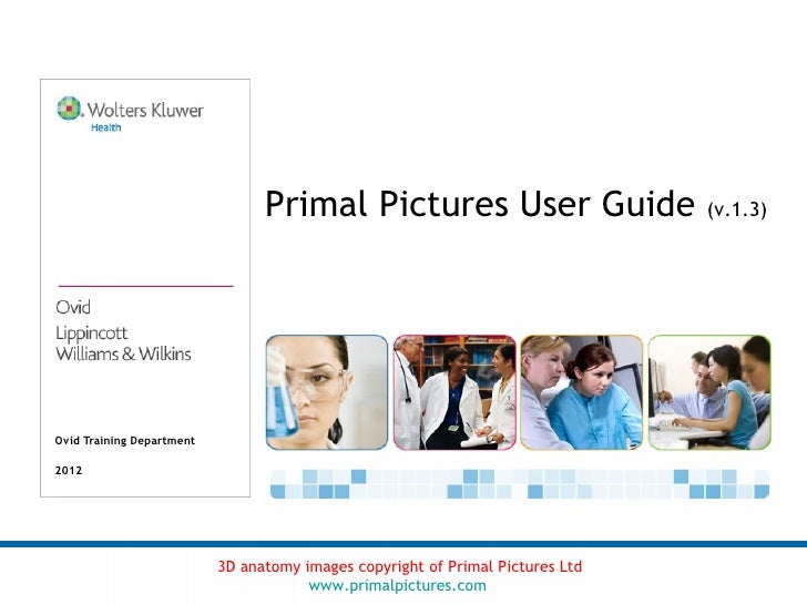 Primal Pictures User Guide                     (v.1.3)Ovid Training Department2012                           3D anatomy im...