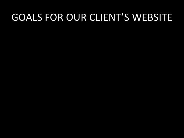 GOALS FOR OUR CLIENT'S WEBSITE<br />