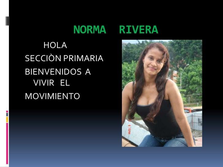 NORMA     RIVERA     HOLA SECCIÒN PRIMARIA BIENVENIDOS A   VIVIR EL MOVIMIENTO