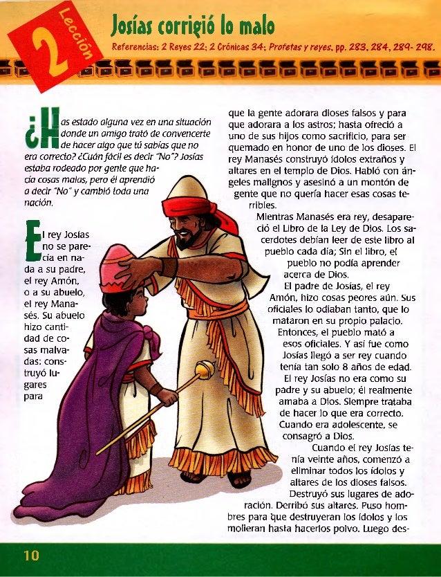 josías corrido lo malo Referencias: 2 Reyes 22; 2 Crónicas 34; Profetas yreyes,pp. 233,234,234- 243. que la gente adorara ...