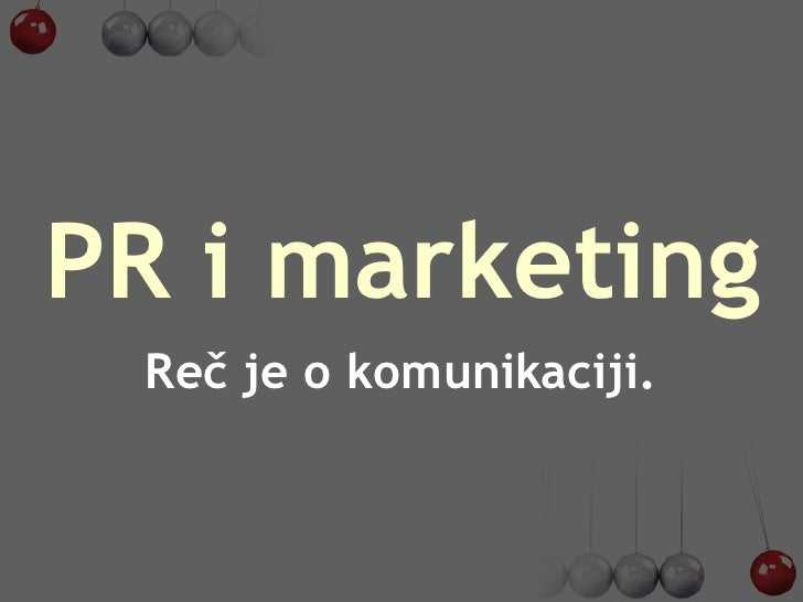 PR i marketing  Reč je o komunikaciji.