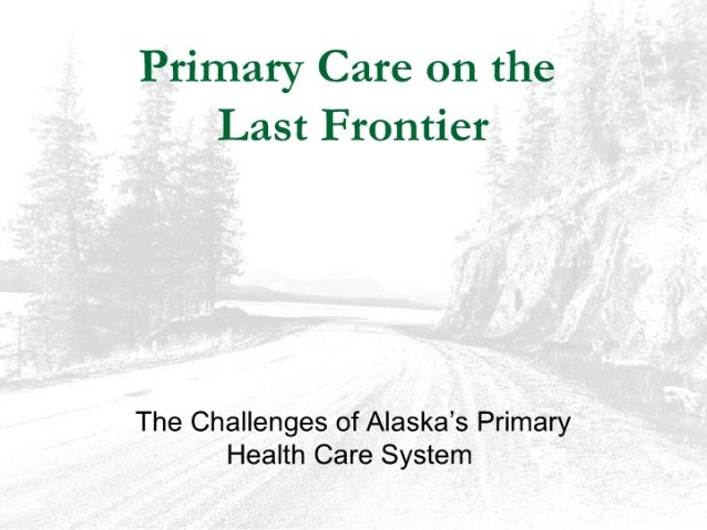 Primary Care on the Last Frontier: The Challenges of Alaska's Primary Health Care System