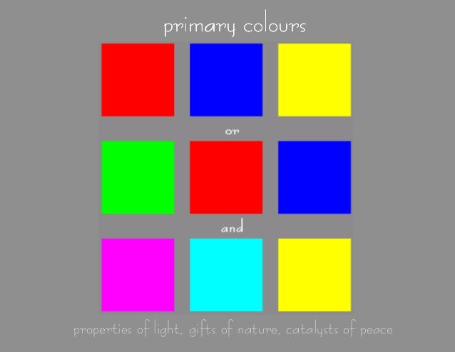 primary colours  properties of light, gifts of nature, catalysts of peace