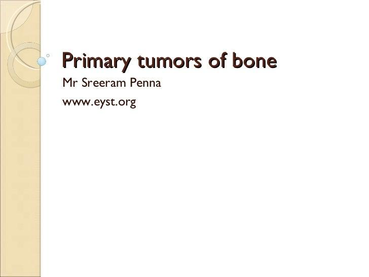 Primary tumors of bone Mr Sreeram Penna www.eyst.org