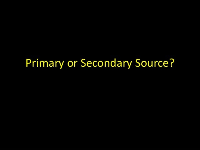 Primary or Secondary Source?