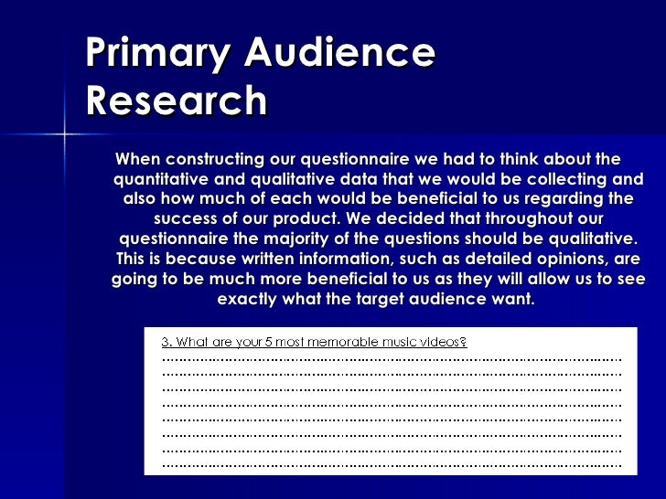 Primary Audience Research <ul><ul><li>When constructing our questionnaire we had to think about the quantitative and quali...