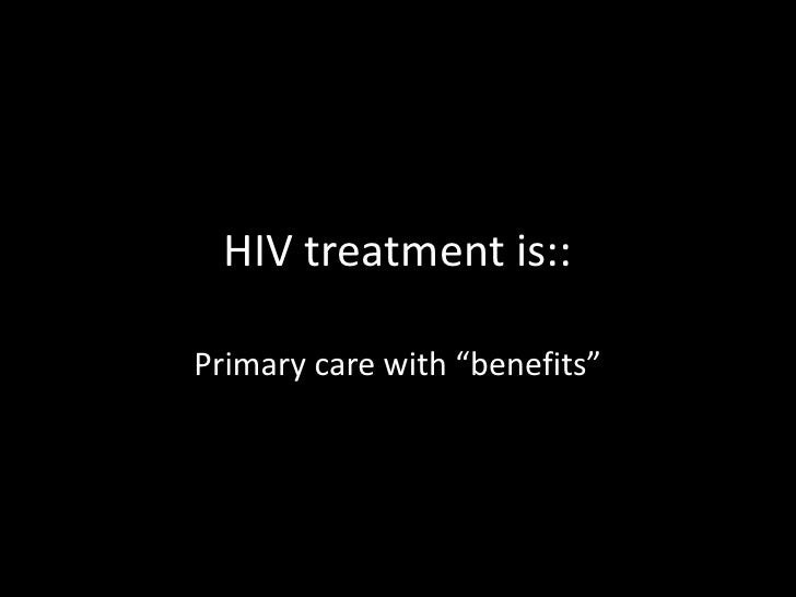 "HIV treatment is::Primary care with ""benefits"""