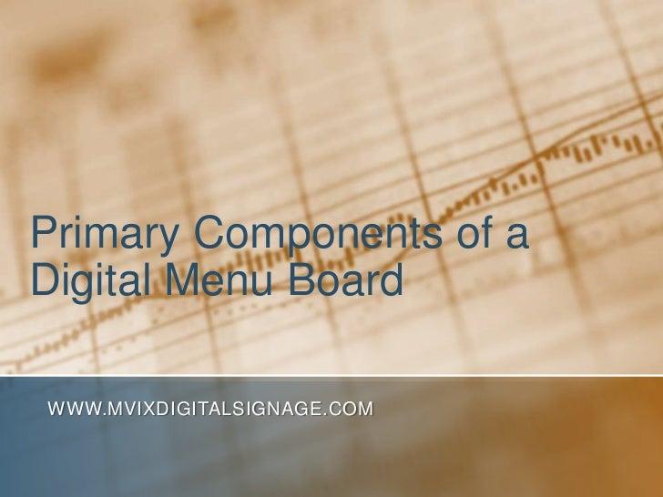 Primary Components of aDigital Menu BoardWWW.MVIXDIGITALSIGNAGE.COM
