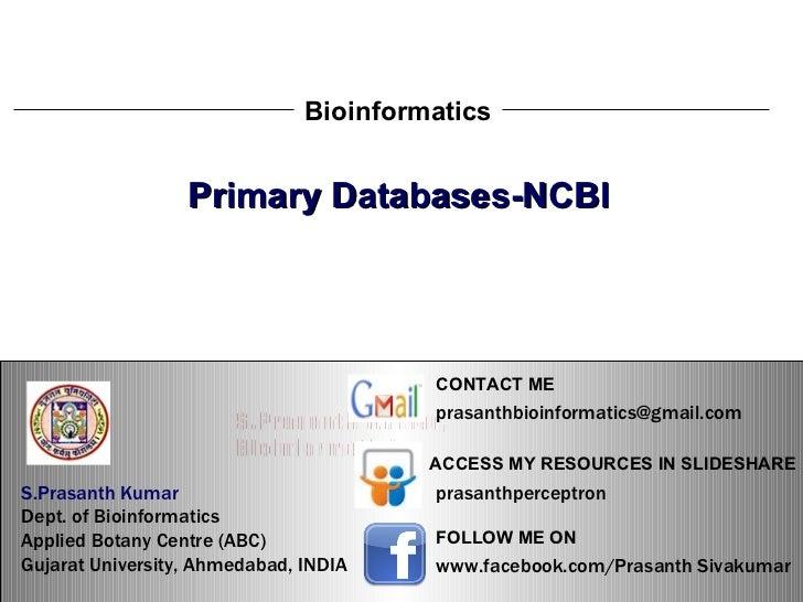 S.Prasanth Kumar, Bioinformatician Primary Databases-NCBI Bioinformatics S.Prasanth Kumar   Dept. of Bioinformatics  Appli...