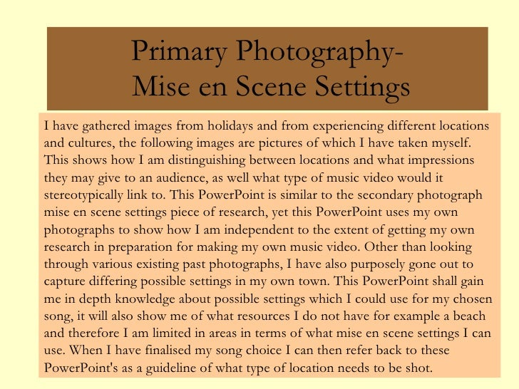 Primary Photography-  Mise en Scene Settings I have gathered images from holidays and from experiencing different location...