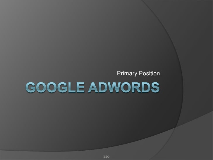 Google AdWords<br />Primary Position<br />SEO<br />