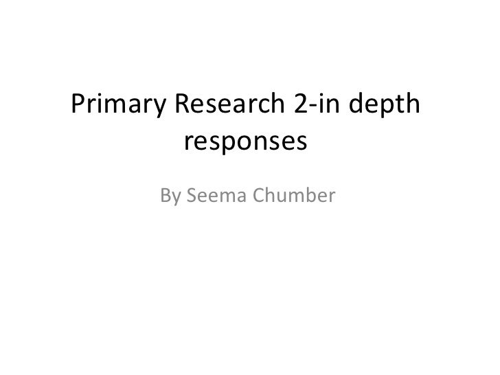 Primary Research 2-in depth         responses      By Seema Chumber