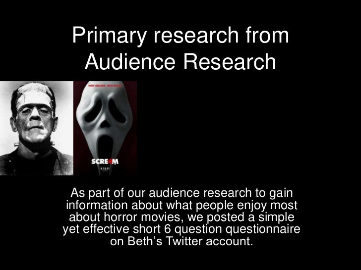 Primary research from  Audience Research  As part of our audience research to gain information about what people enjoy mos...