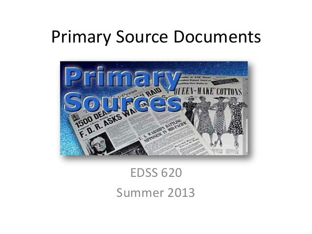 Primary Source Documents EDSS 620 Summer 2013