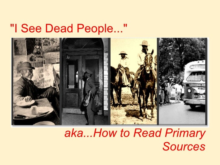 """aka...How to Read Primary Sources """"I See Dead People..."""""""