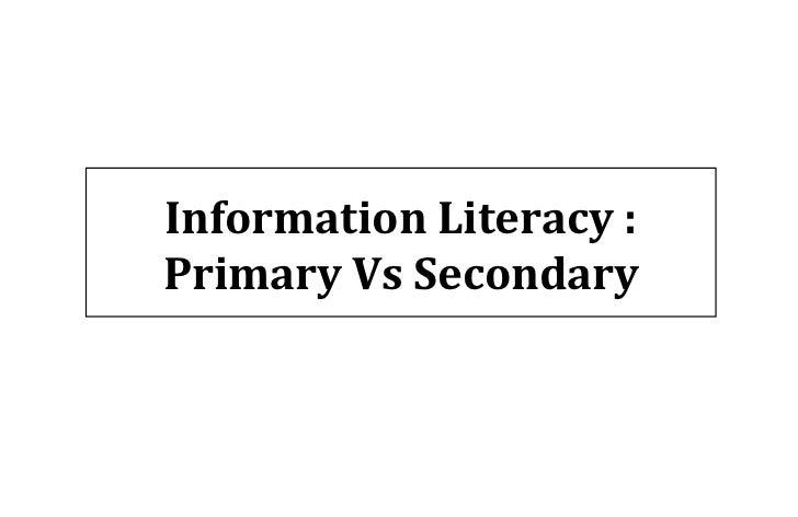 Information Literacy :Primary Vs Secondary