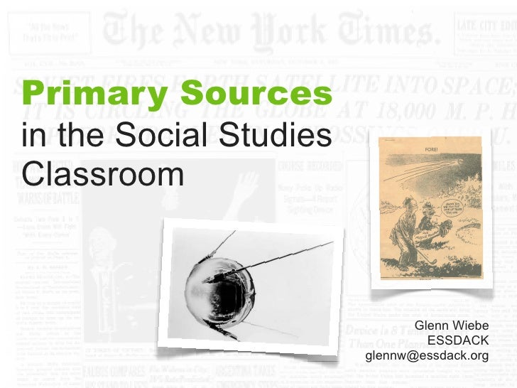 Primary Sources in the Social Studies Classroom                                   Glenn Wiebe                             ...