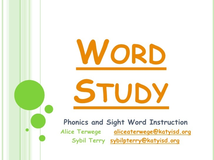 WORD    STUDY Phonics and Sight Word InstructionAlice Terwege    aliceaterwege@katyisd.org    Sybil Terry sybilpterry@katy...